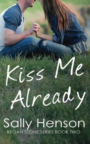 Kiss Me Already (Regan Stone Series) (Volume 2) PDF