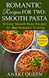 Romantic Recipes for Two: Smooth Pasta: 50 Easy Smooth Pasta Recipes for that Romantic Evening