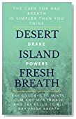 Desert Island Fresh Breath: The cure for bad breath is simpler than you think