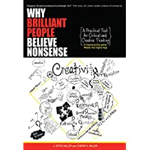 Why Brilliant People Believe Nonsense: A Practical Text For Critical and Creative Thinking