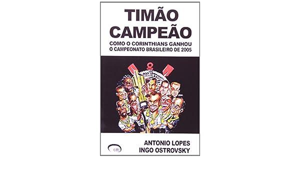 Timao Campeao: Como o Corinthians Ganhou o Campeonato Brasileiro de ...