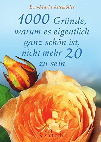 1000 gute Gründe, warum es schön ist, nicht mehr 20 zu sein Gebundenes Buch – Restexemplar, 20. Februar 2003 Eva-Maria Altemöller 1000 gute Gründe warum es schön ist Pattloch Geschenkbuch