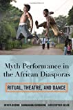 Myth Performance in the African Diasporas, Dannabang Kuwabong and Christopher Olsen, 0810892790