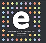 e, the incredibly strange history of ecstasy