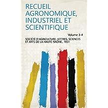 Recueil agronomique, industriel et scientifique Volume 3-4 (French Edition)