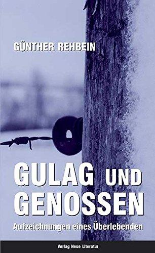 Gulag und Genossen: Aufzeichnungen eines Überlebenden