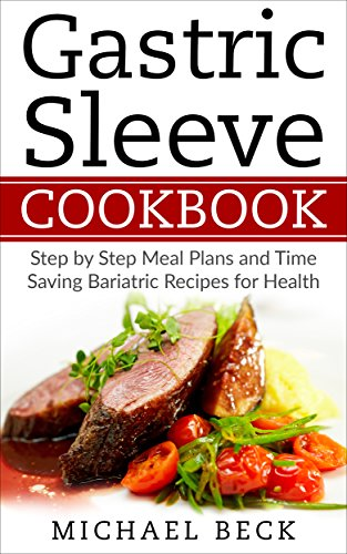 (Gastric Sleeve Cookbook: Step by Step Meal Plans and Time Saving Bariatric Recipes for Health)
