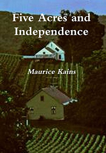 Five Acres and Independence: A Practical Guide to the Selection & Management of the Small Farm (illustrated) by [Kains, Maurice]