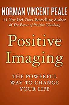 Positive Imaging: The Powerful Way to Change Your Life by [Peale, Norman Vincent]
