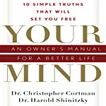 Your Mind: An Owner's Manual for a Better Life | Dr. Christopher Cortman,Dr. Harold Shinitzky