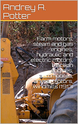 - Farm motors; steam and gas engines, hydraulic and electric motors, traction engines, automobiles, animal motors, windmills (1917)