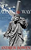 Along the Way: A Meditation on the Scriptural Passion of Christ