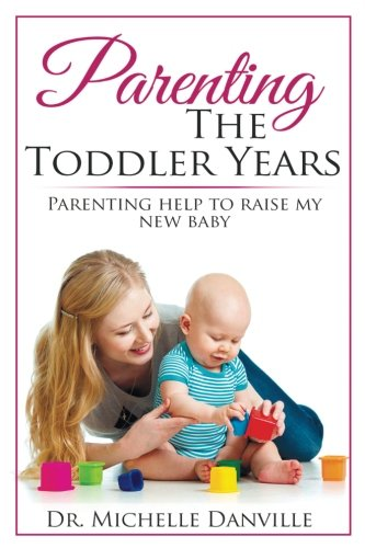 Parenting The Toddler Years: Parenting help to raise my new baby