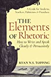 img - for The Elements of Rhetoric -- How to Write and Speak Clearly and Persuasively: A Guide for Students, Teachers, Politicians & Preachers book / textbook / text book