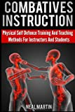 Combatives Instruction: Physical Self Defense Teaching And Training Methods For Instructors And Students