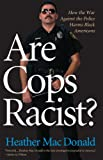 Are Cops Racist?, Heather MacDonald, 1566638674