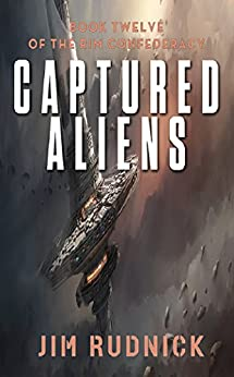 Captured Aliens (The RIM CONFEDERACY Book 12) by [Rudnick, Jim]