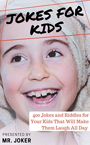 Jokes for Kids: 400 Jokes and Riddles for Your Kids That Will Make Them Laugh All Day by [Joker, Mr.]