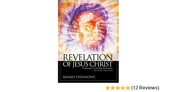 Revelation of jesus christ commentary on the book of revelation revelation of jesus christ commentary on the book of revelation kindle edition by ranko stefanovic religion spirituality kindle ebooks amazon fandeluxe Gallery