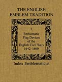 The English Emblem Tradition: Volume 3: Emblematic Flag Devices of the English Civil Wars, 1642-1660 (Index Emblematicus)