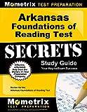 Arkansas Foundations of Reading Test Secrets Study Guide: Review for the Arkansas Foundations of Reading Test