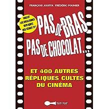 Pas de bras, pas de chocolat, et 400 autres répliques cultes du cinéma: Inclut aussi les meilleures répliques des séries TV ! (TUT-TUT POCHE) (French Edition)