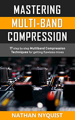 Pdf eBooks Mastering Multi-Band Compression: 17 step by step multiband compression techniques for getting flawless mixes (Audio Engineering, Music Production, Sound Design & Mixing Audio Series: Book 4)