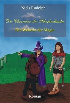 Die Weberin der Magie (Die Chroniken der Scherbenländer 1) (German Edition) by [Rudolph, Niels]