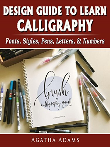 - Design Guide to Learn Calligraphy: Fonts, Styles, Pens, Letters, & Numbers