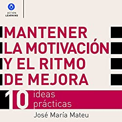 Mantener la Motivación y el Ritmo de Mejora [Maintain Motivation and the Rhythm of Improvement]