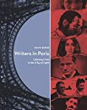 Writers In Paris: Literary Lives in the City of Light
