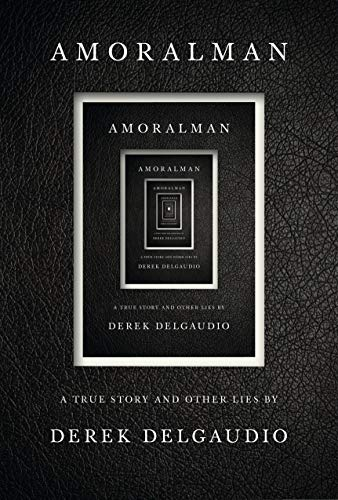 Book Cover: AMORALMAN: A True Story and Other Lies