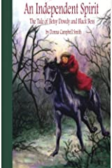 An Independent Spirit: The Tale of Betsy Dowdy and Black Bess Paperback