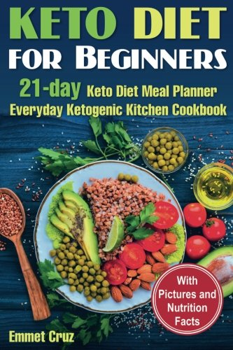 Keto Diet for Beginners: 21-day Keto Diet Meal Planner. Everyday Ketogenic Kitchen Cookbook by Emmet Cruz