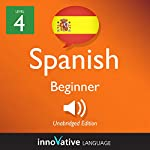 Learn Spanish - Level 4: Beginner Spanish, Volume 2: Lessons 1-25 |  Innovative Language Learning LLC