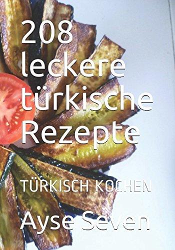 208 leckere türkische Rezepte: TÜRKISCH KOCHEN (German Edition)