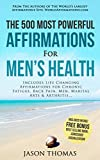 Affirmation | The 500 Most Powerful Affirmations for Men's Health: Includes Life Changing Affirmations for Chronic Fatigue, Back Pain, Men, Martial Arts & Arthritis
