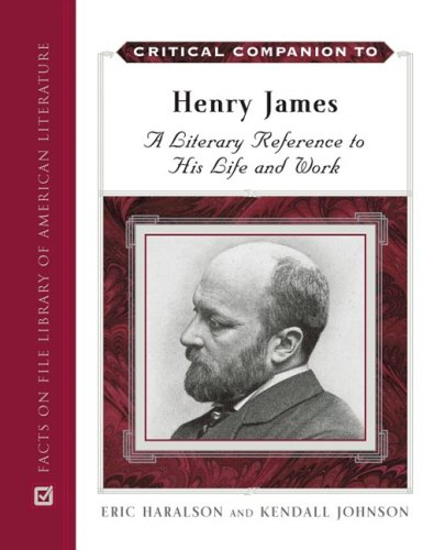 Critical Companion to Henry James: A Literary Reference to His Life and Work (Facts on File Library of American Literatu