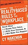 img - for The Reality-Based Rules of the Workplace: Know What Boosts Your Value, Kills Your Chances, and Will Make You Happier book / textbook / text book