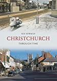 img - for Christchurch Through Time by Sue Newman (2009-04-15) book / textbook / text book