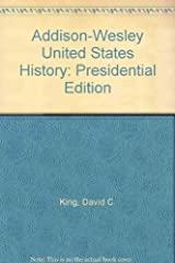 Addison-Wesley United States History: Presidential Edition by David C. King (1986-08-01) Hardcover