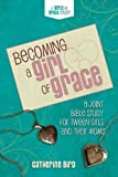 img - for Becoming a Girl of Grace: A Bible Study for Tween Girls & Their Moms book / textbook / text book