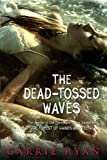 download ebook the dead-tossed waves (forest of hands and teeth) by carrie ryan (2011-02-08) pdf epub