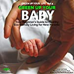 Green Up Your Baby: Your Beginner's Guide to Healthy Eco-Friendly Living for New Parents | Pilar Bueno,Lucy Bond