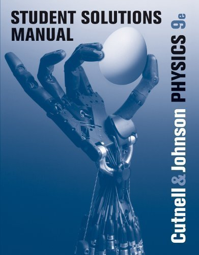 Student Solutions Manual to Accompany Physics 9th (ninth) Edition by Cutnell, John D., Johnson, Kenneth W. published by Wiley (2011)