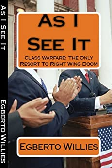 As I See It - Class Warfare: The Only Resort To Right Wing Doom by [Willies, Egberto]