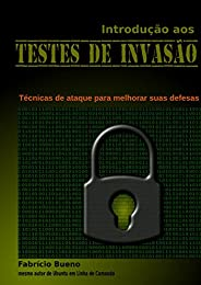 Introdução aos Testes de Invasão: Técnicas de ataque para melhorar suas defesas