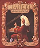 Handel, Who Knew What He Liked, M. T. Anderson, 0763610461