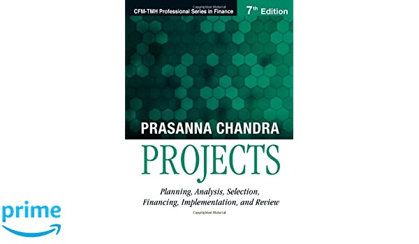 Projects 7e planning analysis selection financing projects 7e planning analysis selection financing implementation and review dr prasanna chandra 9780070680081 amazon books fandeluxe Image collections