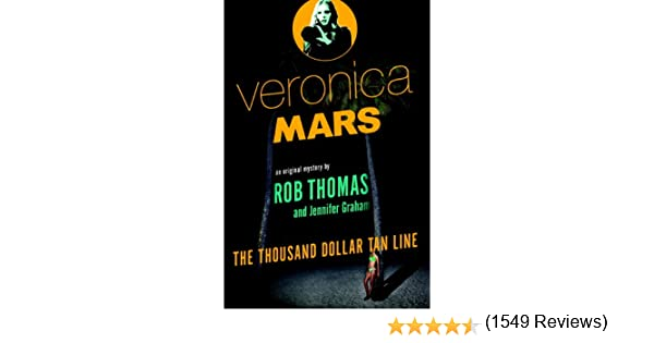 Amazon veronica mars an original mystery by rob thomas the amazon veronica mars an original mystery by rob thomas the thousand dollar tan line ebook rob thomas jennifer graham kindle store fandeluxe Ebook collections